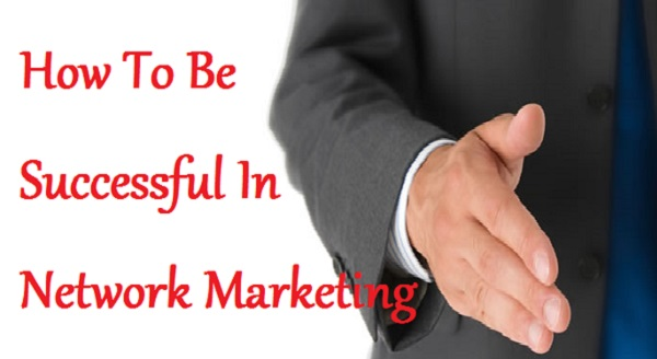 How To Be Successful In Network Marketing