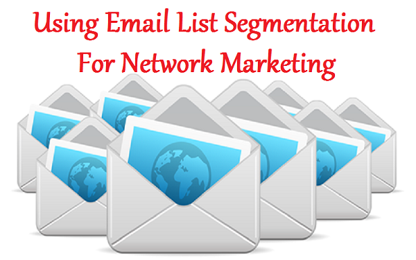 Using Email List Segmentation For Network Marketing