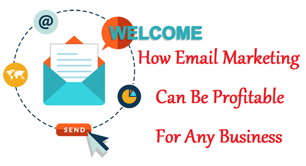 How Email Marketing Can Be Profitable For Any Business