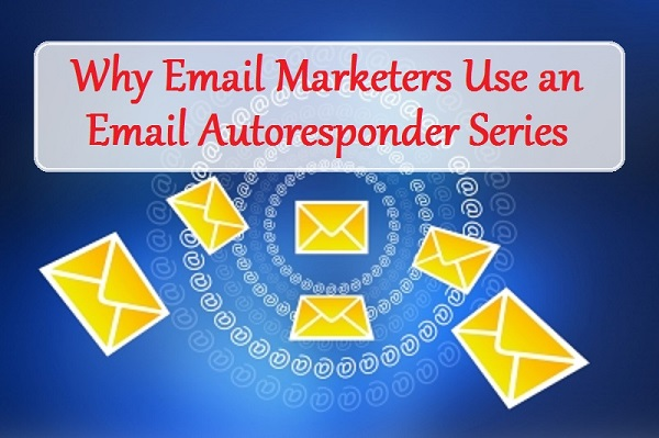 Why Email Marketers Use an Email Autoresponder Series
