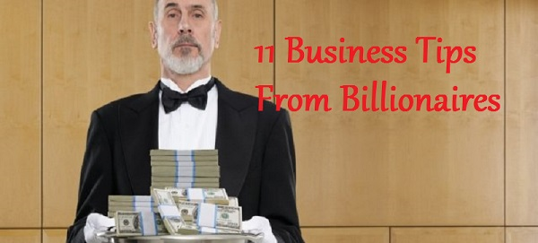 11 business tips from billionaires