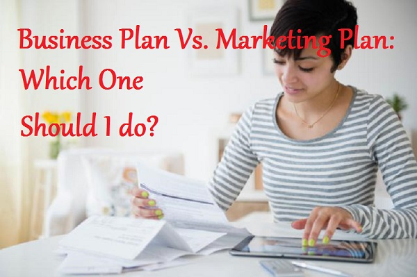 Business Plan Vs Marketing Plan Which One Should I do