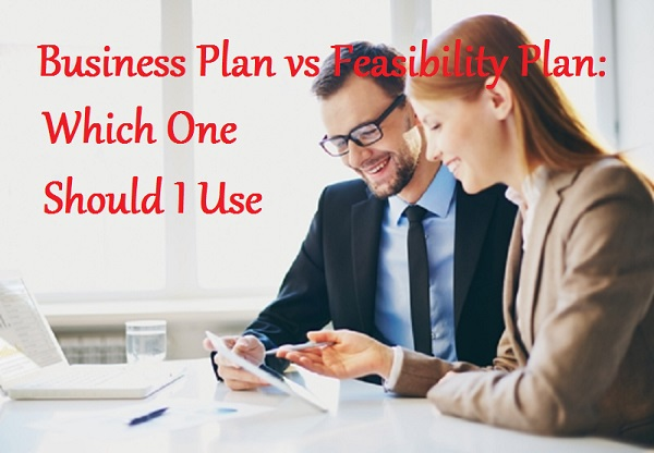 Business Plan vs Feasibility Plan Which One Should I Use