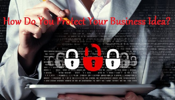 How Do You Protect Your Business Idea?