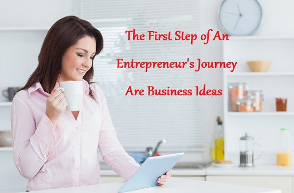 The First Step of An Entrepreneur's Journey Are Business Ideas