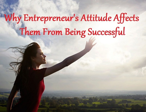 Why Entrepreneur's Attitude Affects Them From Being Successful