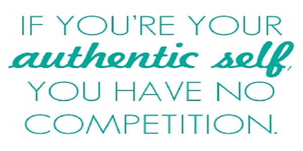 if you're your authentic self you have no competition quote authenticity
