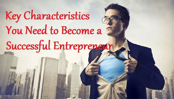 key characteristics of successful entrepreneurs