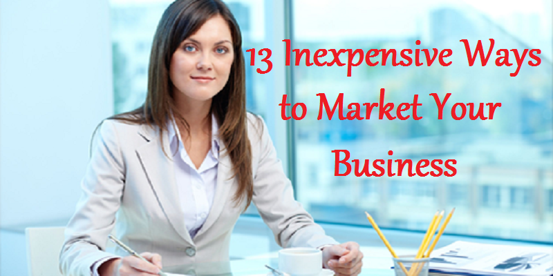 13 Inexpensive Ways to Market Your Business