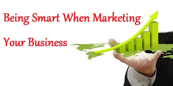 Being Smart When Marketing Your Business