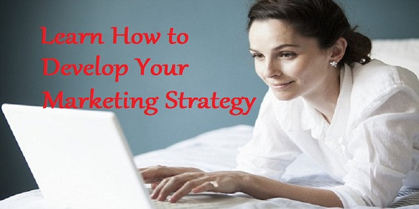 Learn How to Develop Your Marketing Strategy