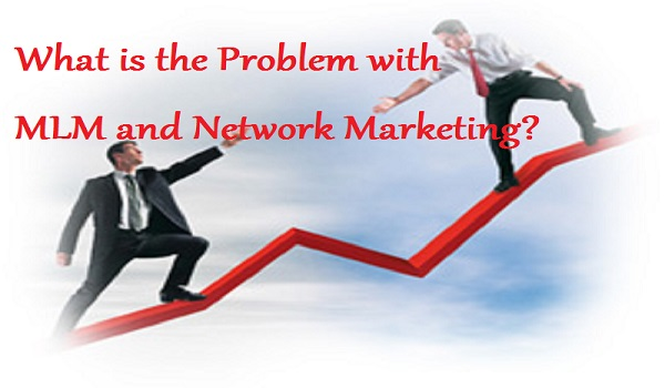 the Problem with MLM and Network marketing