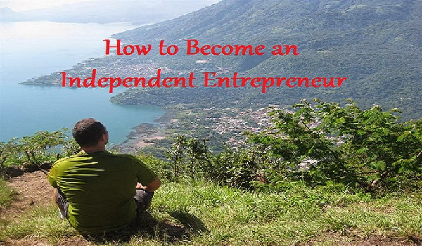 How to Become an Independent Entrepreneur