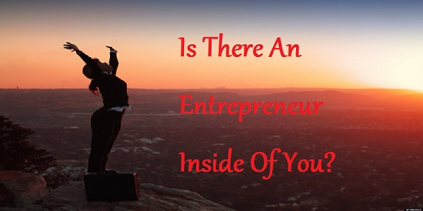 Is There An Entrepreneur Inside Of You