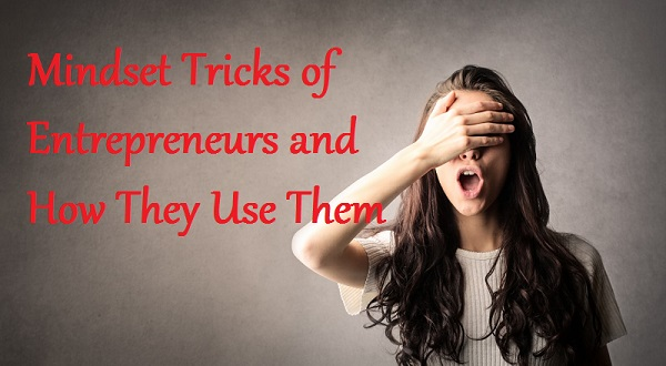 Mindset Tricks of Entrepreneurs and How They Use Them