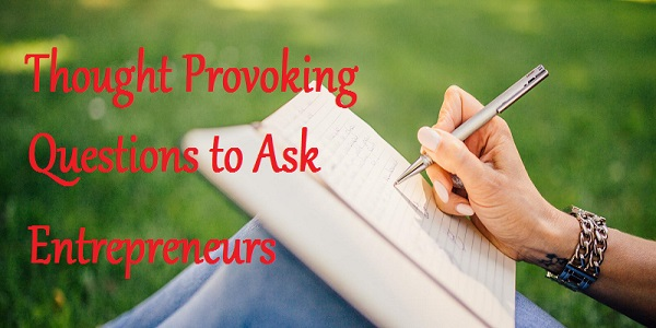 Thought Provoking Questions to Ask Entrepreneurs