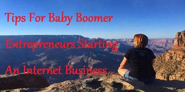 Tips For Baby Boomer Entrepreneurs Starting An Internet Business